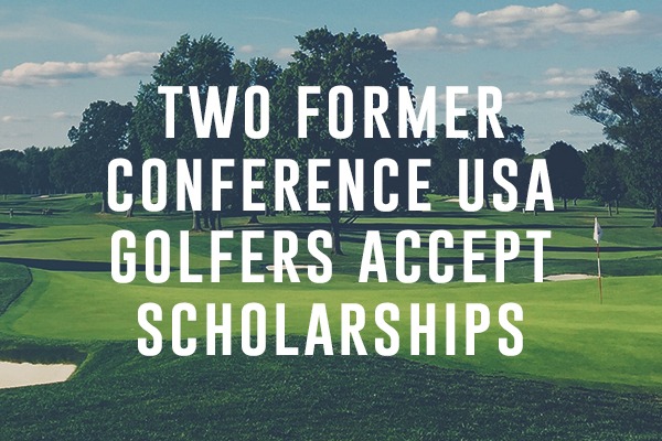 Two former Conference USA Golfers Accept Scholarships to Play Overseas