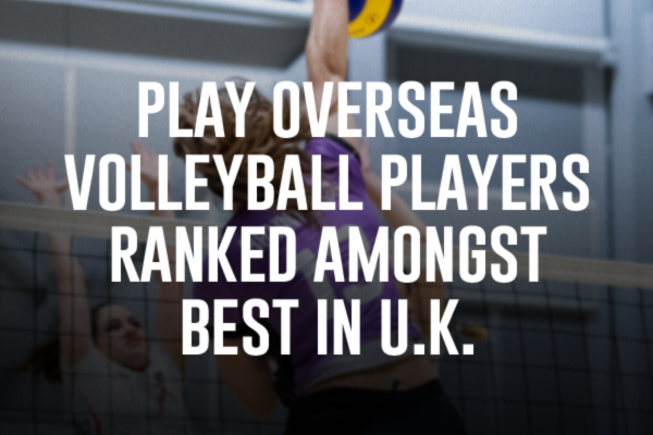 Play Overseas Athletes Ranked Amongst U.K. Best Volleyball Players