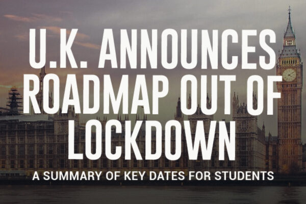 U.K. Announces Roadmap Out Of Lockdown – A Summary Of Key Dates For Students