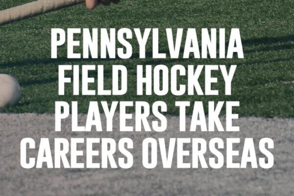 Pennsylvania Field Hockey Players Take Careers Overseas