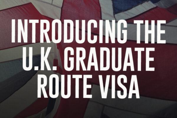Introducing the new U.K. Graduate Route Visa