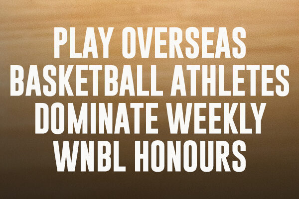 Play Overseas Basketballer's Dominate Weekly WNBL Honours